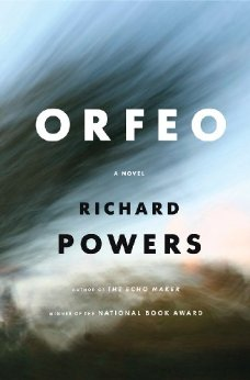 BOOK REVIEW: Richard Powers – Orfeo: A Novel
