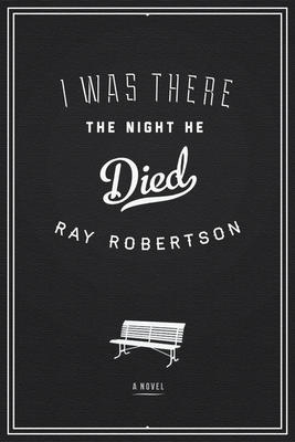 BOOK REVIEW: Ray Robertson – I Was There The Night He Died
